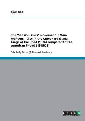 The 'Sensibilismus' Movement in Wim Wenders' Alice in the Cities (1974) and Kings of the Road (1976) Compared to the American Friend (1975/76) (Paperback)