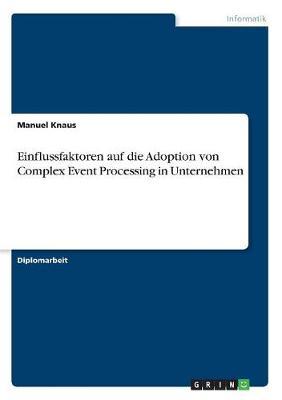 Einflussfaktoren Auf Die Adoption Von Complex Event Processing in Unternehmen (Paperback)