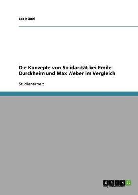 Die Konzepte Von Solidaritat Bei Emile Durckheim Und Max Weber Im Vergleich (Paperback)