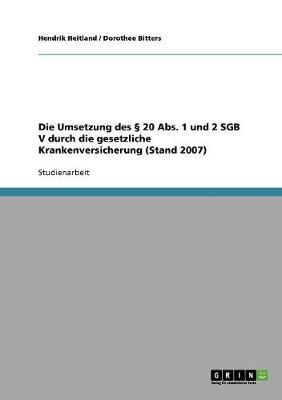 Die Umsetzung Des 20 ABS. 1 Und 2 Sgb V Durch Die Gesetzliche Krankenversicherung (Stand 2007) (Paperback)