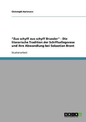 Zuo Schyff Zuo Schyff Bruoder - Die Literarische Tradition Der Schiffsallegorese Und Ihre Abwandlung Bei Sebastian Brant (Paperback)