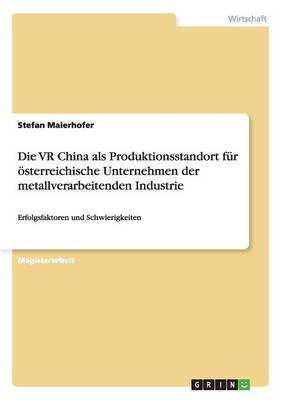 Die VR China ALS Produktionsstandort Fur Osterreichische Unternehmen Der Metallverarbeitenden Industrie (Paperback)