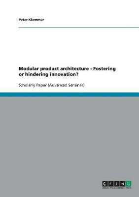 Modular Product Architecture - Fostering or Hindering Innovation? (Paperback)
