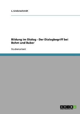 Bildung Im Dialog - Der Dialogbegriff Bei Bohm Und Buber (Paperback)