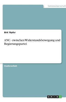 ANC - Zwischen Widerstandsbewegung Und Regierungspartei (Paperback)