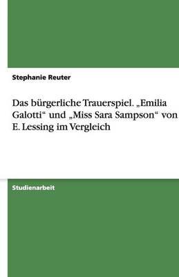 """Das burgerliche Trauerspiel. """"Emilia Galotti und """"Miss Sara Sampson von G. E. Lessing im Vergleich (Paperback)"""