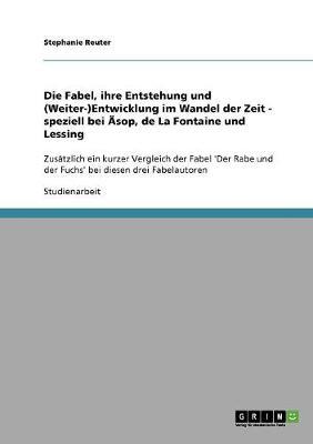 Die Fabel, Ihre Entstehung Und (Weiter-)Entwicklung Im Wandel Der Zeit - Speziell Bei AEsop, de la Fontaine Und Lessing (Paperback)