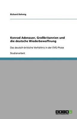 Konrad Adenauer, Grobritannien Und Die Deutsche Wiederbewaffnung (Paperback)