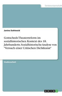 """Gottscheds Theaterreform Im Sozialhistorischen Kontext Des 18. Jahrhunderts. Sozialhistorische Analyse Von """"Versuch Einer Critischen Dichtkunst"""" (Paperback)"""