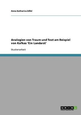 Analogien Von Traum Und Text Am Beispiel Von Kafkas 'Ein Landarzt' (Paperback)