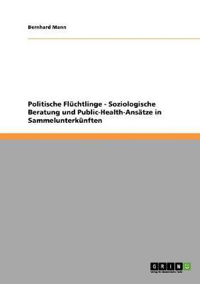 Politische Fluchtlinge - Soziologische Beratung Und Public-Health-Ansatze in Sammelunterkunften (Paperback)