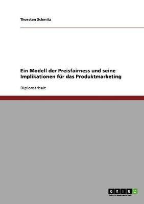 Ein Modell Der Preisfairness Und Seine Implikationen Fur Das Produktmarketing (Paperback)