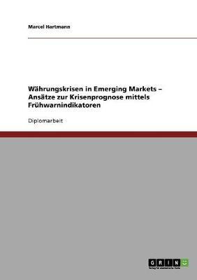 W hrungskrisen in Emerging Markets - Ans tze Zur Krisenprognose Mittels Fr hwarnindikatoren (Paperback)