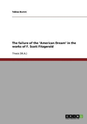 The Failure of the 'american Dream' in the Works of F. Scott Fitzgerald (Paperback)