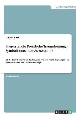Fragen an Die Freudsche Traumdeutung: Symbolismus Oder Assoziation? (Paperback)