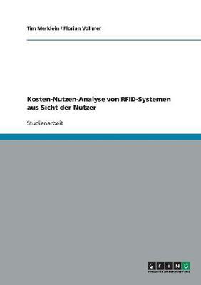 Kosten-Nutzen-Analyse Von Rfid-Systemen Aus Sicht Der Nutzer (Paperback)