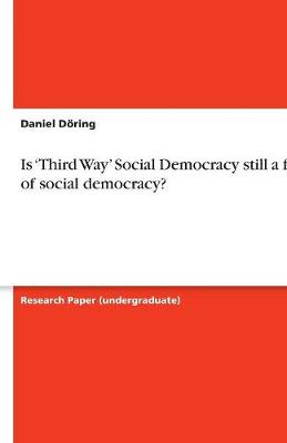 Is 'Third Way' Social Democracy Still a Form of Social Democracy? (Paperback)