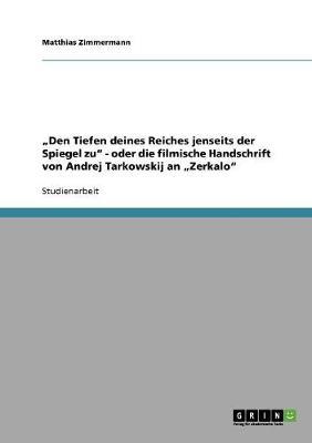 """""""den Tiefen Deines Reiches Jenseits Der Spiegel Zu - Oder Die Filmische Handschrift Von Andrej Tarkowskij an """"zerkalo (Paperback)"""
