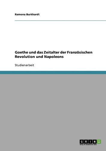 Goethe Und Das Zeitalter Der Franzosischen Revolution Und Napoleons (Paperback)