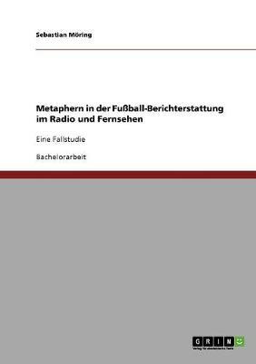 Metaphern in Der Fuball-Berichterstattung Im Radio Und Fernsehen (Paperback)