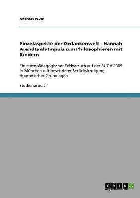 Einzelaspekte Der Gedankenwelt - Hannah Arendts ALS Impuls Zum Philosophieren Mit Kindern (Paperback)