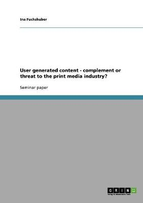 User Generated Content - Complement or Threat to the Print Media Industry? (Paperback)