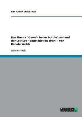 """Das Thema """"Gewalt in Der Schule"""" Anhand Der Lekture """"Sonst Bist Du Dran!"""" Von Renate Welsh (Paperback)"""