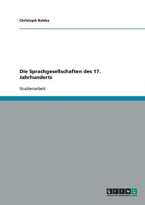 Die Sprachgesellschaften Des 17. Jahrhunderts (Paperback)