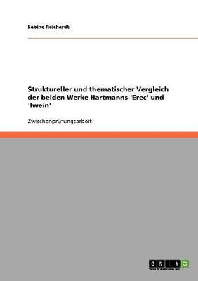 Struktureller Und Thematischer Vergleich Der Beiden Werke Hartmanns 'Erec' Und 'Iwein' (Paperback)