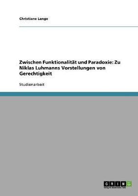 Zwischen Funktionalitat Und Paradoxie: Zu Niklas Luhmanns Vorstellungen Von Gerechtigkeit (Paperback)