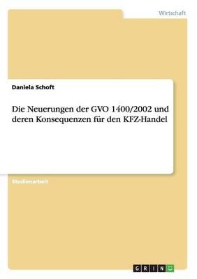Die Neuerungen Der Gvo 1400/2002 Und Deren Konsequenzen Fur Den Kfz-Handel (Paperback)