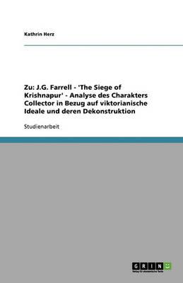Zu: J.G. Farrell 'The Siege of Krishnapur' Analyse Des Charakters Collector in Bezug Auf Viktorianische Ideale Und Deren Dekonstruktion (Paperback)