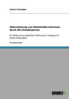 Wahrnehmung Von Stakeholderinteressen Durch Die Grunderperson (Paperback)