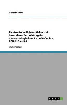 Elektronische Worterbucher - Mit Besonderer Betrachtung Der Onomasiologischen Suche in Collins Cobuild E-Dict (Paperback)
