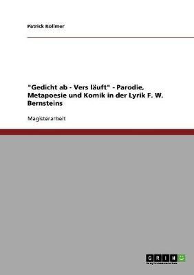 """""""Gedicht AB - Vers Lauft"""" - Parodie, Metapoesie Und Komik in Der Lyrik F. W. Bernsteins (Paperback)"""
