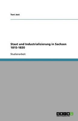 Staat Und Industrialisierung in Sachsen 1815-1830 (Paperback)