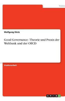 Good Governance - Theorie Und Praxis Der Weltbank Und Der OECD (Paperback)