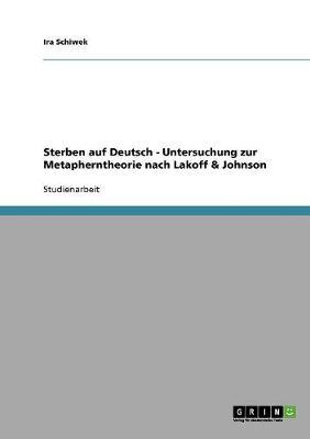 Sterben Auf Deutsch - Untersuchung Zur Metapherntheorie Nach Lakoff & Johnson (Paperback)