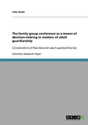 The Family Group Conference as a Means of Decision-Making in Matters of Adult Guardianship (Paperback)