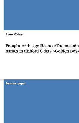 Fraught with Significance: The Meaning of Names in Clifford Odets' Golden Boy (Paperback)