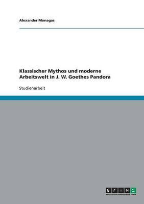 Klassischer Mythos Und Moderne Arbeitswelt in J. W. Goethes Pandora (Paperback)