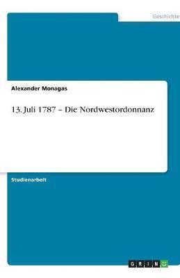 13. Juli 1787 - Die Nordwestordonnanz (Paperback)