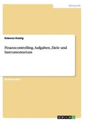 Finanzcontrolling. Aufgaben, Ziele Und Instrumentarium (Paperback)