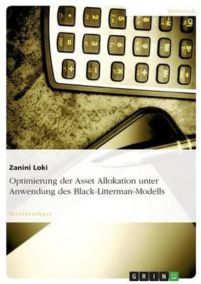 Optimierung Der Asset Allokation Unter Anwendung Des Black-Litterman-Modells (Paperback)