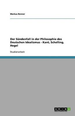 Der Sundenfall in Der Philosophie Des Deutschen Idealismus - Kant, Schelling, Hegel (Paperback)