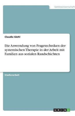 Die Anwendung Von Fragetechniken Der Systemischen Therapie in Der Arbeit Mit Familien Aus Sozialen Randschichten (Paperback)