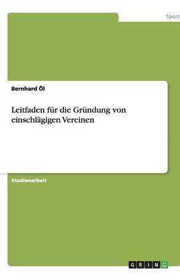 Leitfaden Fur Die Grundung Von Einschlagigen Vereinen (Paperback)
