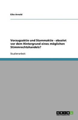 Vorzugsaktie Und Stammaktie - Obsolet VOR Dem Hintergrund Eines Moglichen Stimmrechtshandels? (Paperback)