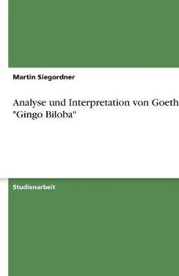 Analyse Und Interpretation Von Goethes Gingo Biloba (Paperback)