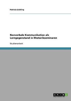 Nonverbale Kommunikation ALS Lerngegenstand in Rhetorikseminaren (Paperback)